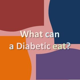 What can a Diabetic eat?
