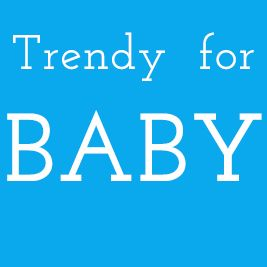 Trendy for Baby