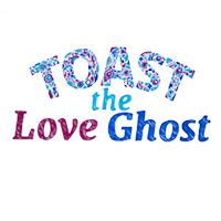 Toast the Love Ghost