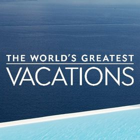 The World's Greatest Vacations