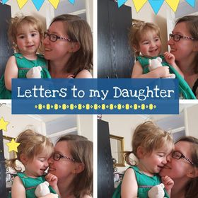 Letters to my Daughter - Positive Parenting + Friendly Feminism