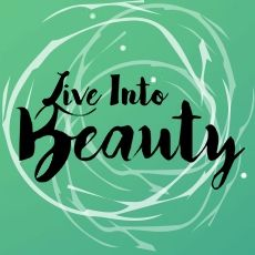 Live Into Beauty