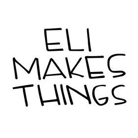 Eli Makes Things