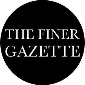 THE FINER GAZETTE