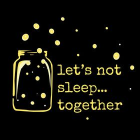 let´s not sleep ...together