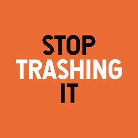 Stop Trashing It