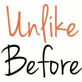 Unlike Before
