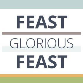 Feast Glorious Feast