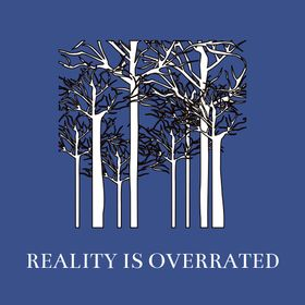 Reality is Overrated