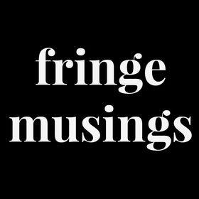 Fringe Musings