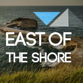East of the Shore