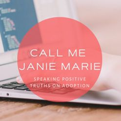 Call Me Janie Marie | Adoptees Heart + Family Positive Thoughts