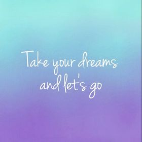 Take your dreams and let's go