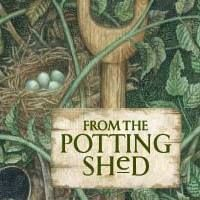 FROM THE POTTING SHeD