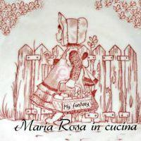 "Maria Rosa in cucina ""my fantasy"""