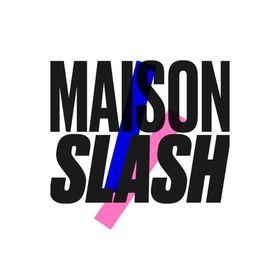 Maison Slash