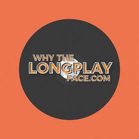 Whythelongplayface?