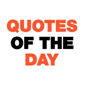Quotes of the Day