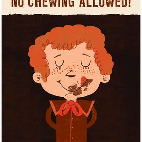 No Chewing Allowed!