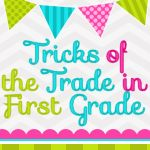 Tricks of the Trade in First Grade