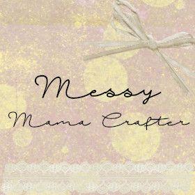 Messy Mama Crafter