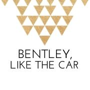 BENTLEY, LIKE THE CAR