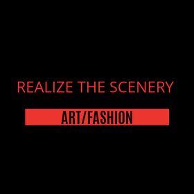 REALIZE THE SCENERY ART/FASHION