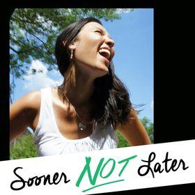 Sooner Not Later