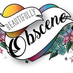 Beautifully Obscene