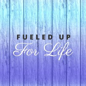 Fueled Up For Life