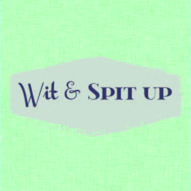 Wit & Spit Up