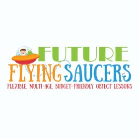 FutureFlyingSaucers - Bible Object Lessons