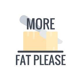 More Fat Please