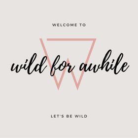 Wild for Awhile