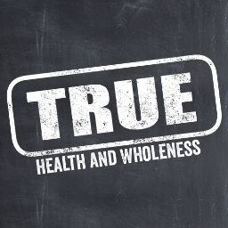 TRUE Health and Wholeness