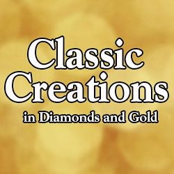 Classic Creations in Diamonds & Gold