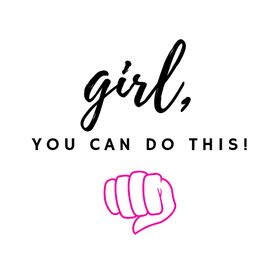 Girl, You Can Do This!