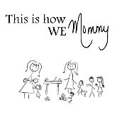 This is how we Mommy
