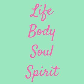 Life Body Soul Spirit