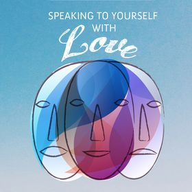 Speaking to Yourself with Love