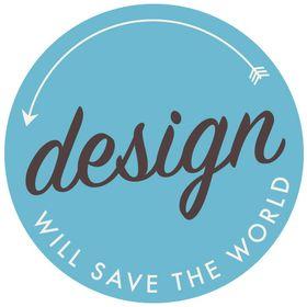 DESIGN WILL SAVE THE WORLD