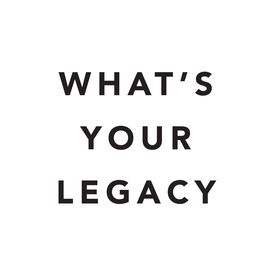 What's Your Legacy