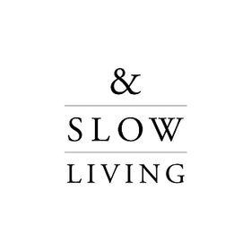 & SLOW LIVING