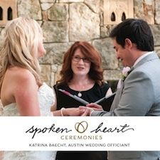 Spoken Heart Ceremonies:  Katrina Baecht, Officiant