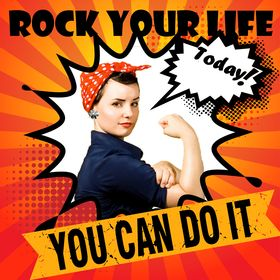 Rock your life today
