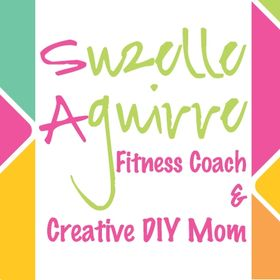 Suzelle Aguirre - Fitness Coach and Creative DIY Mom