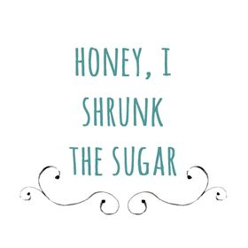 Honey, I Shrunk The Sugar