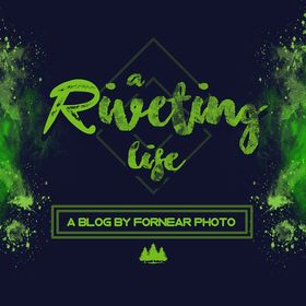 A Riveting Life | A Blog by Fornear Photo