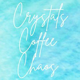 CrystalsCoffeeChaos