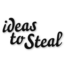 Ideas to Steal